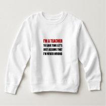 Teacher Save Time Never Wrong Sweatshirt