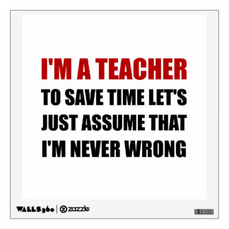Teacher Save Time Never Wrong Wall Decal