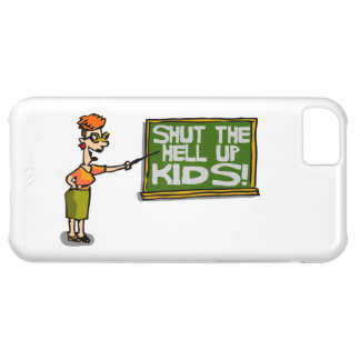 Teacher Says Shut The Hell Up Kids Cover For iPhone 5C
