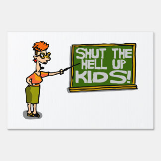 Teacher Says Shut The Hell Up Kids Lawn Sign