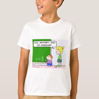 teacher stay on message T-Shirt