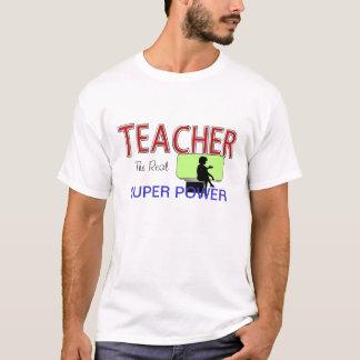 TEACHER - THE REAL SUPER POWER T-SHIRT