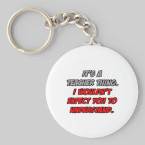 Teacher Thing .. You Wouldn't Understand Keychain
