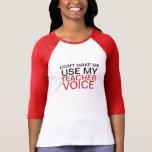 """Teacher Voice T-Shirt<br><div class=""""desc"""">Don&#39;t make my use my teacher voice.</div>"""