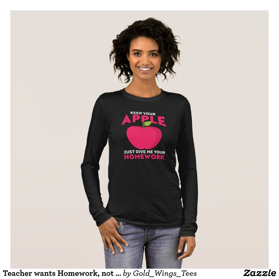 Teacher wants Homework, not Apple for Teacher Long Sleeve T-Shirt - Best Selling Long-Sleeve Street Fashion Shirt Designs