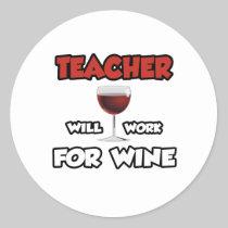 Teacher ... Will Work For Wine Round Sticker