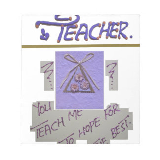 Teacher You Teach Me To Hope for the Best.png Notepad
