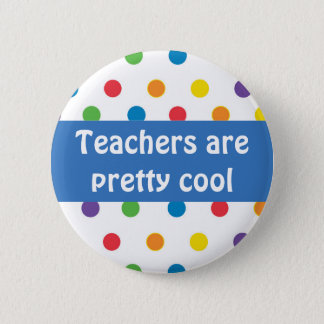 Teachers are pretty cool polka dots pinback button