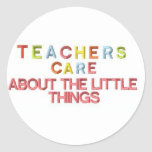 Teachers Care About Little Things Stickers