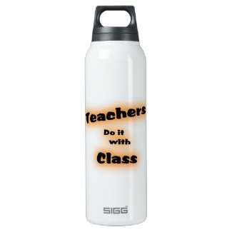 Teachers do it with Class - 16 Oz Insulated SIGG Thermos Water Bottle