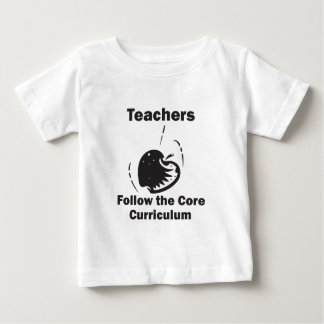 Teachers Follow The Core Curriculum Baby T-Shirt