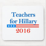 Teachers for Hillary Clinton in 2016! Mouse Pad
