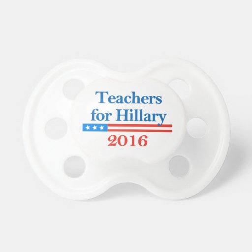 Teachers for Hillary Clinton in 2016! Pacifiers