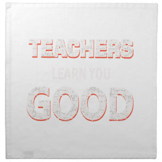 Teachers gonna learn you good napkin