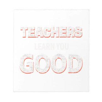 Teachers gonna learn you good notepad