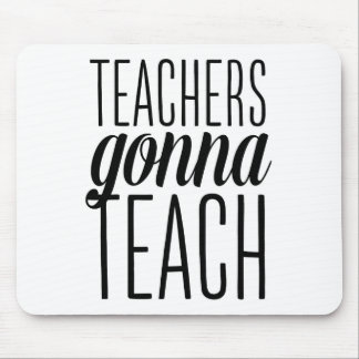 Teachers Gonna Teach Mousepad