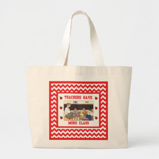 Teachers Have More Class Large Tote  Bag