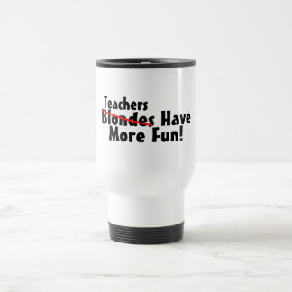 Teachers Have More Fun 15 Oz Stainless Steel Travel Mug