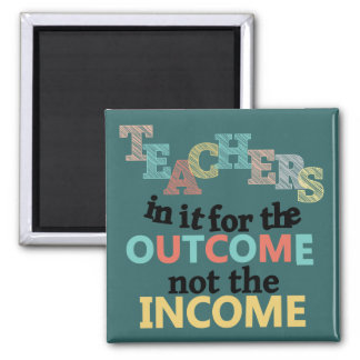 Teachers In It For The Outcome 2 Inch Square Magnet