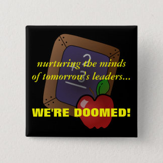 Teachers Know the Truth about Children's Future Pinback Button