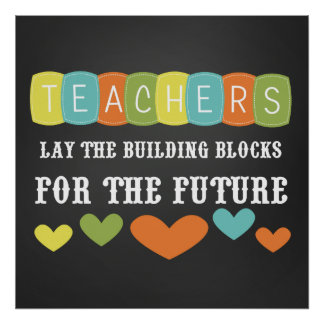 Teachers Lay the Building Blocks Chalkboard Poster