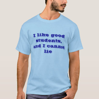 Teachers like good students T-Shirt