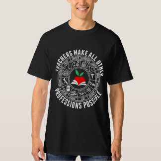 Teachers Make All Other Professions Possible T-Shirt