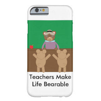 Teachers Make Life Bearable Barely There iPhone 6 Case