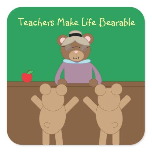 Teachers Make Life Bearable Sticker