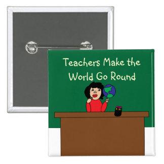 Teachers Make the World Go Round Button