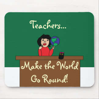 Teachers Make the World Go Round! Mousepad