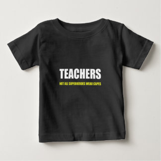 Teachers Not All Superheroes Wear Capes Baby T-Shirt