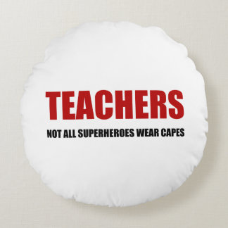 Teachers Not All Superheroes Wear Capes Round Pillow