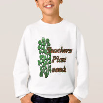 Teachers Plant Seeds Sweatshirt