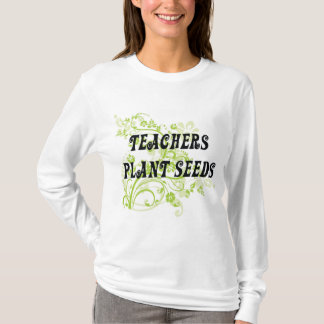 TEACHERS PLANT SEEDS T-Shirt