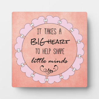 Teachers Quote: Big Heart and Little Minds Plaque