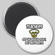 Teachers...Regular People, Only Smarter Fridge Magnets