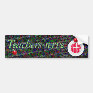 Teachers serve food for thought. car bumper sticker