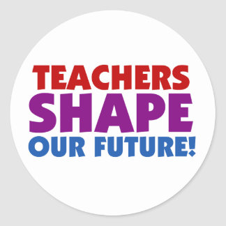 Teachers Shape Our Future Classic Round Sticker