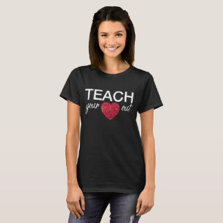 Teachers shirt - Teach your heart out