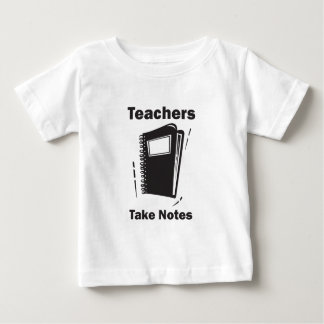 Teachers Take Notes Baby T-Shirt