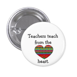 Teachers Teach from the Heart 1 Inch Round Button