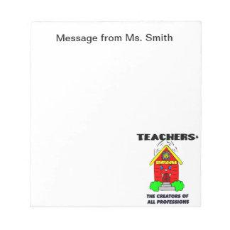 Teachers: The Creators of all Professions Memo Pad