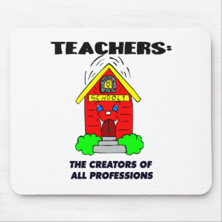 Teachers: The Creators of all Professions Mouse Pad
