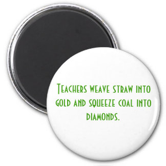 Teachers weave straw into gold and squeeze coal... magnet