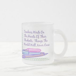 Teachers Write On The Hearts Of Their Students... 10 Oz Frosted Glass Coffee Mug