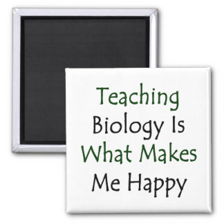 Teaching Biology Is What Makes Me Happy 2 Inch Square Magnet