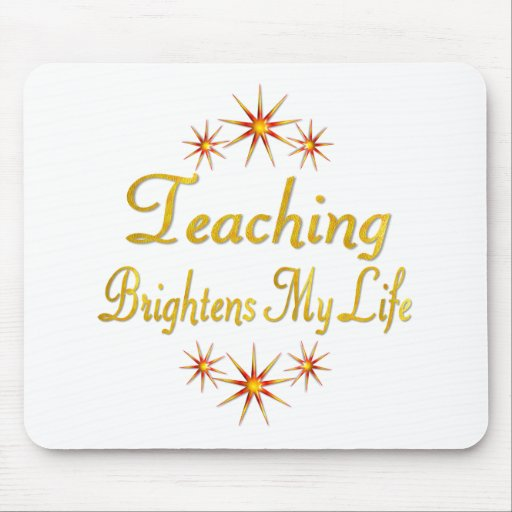 Teaching Brightens My Life Mouse Pad