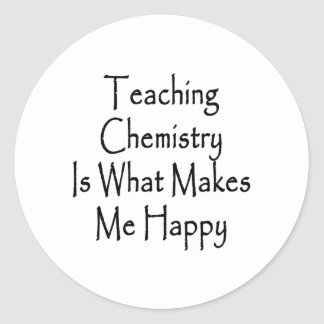 Teaching Chemistry Is What Makes Me Happy Classic Round Sticker