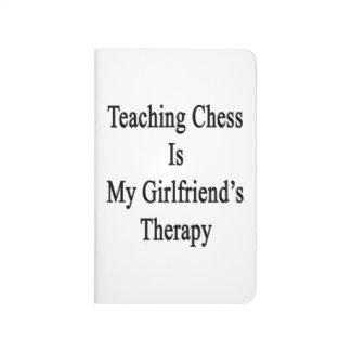 Teaching Chess Is My Girlfriend's Therapy Journals